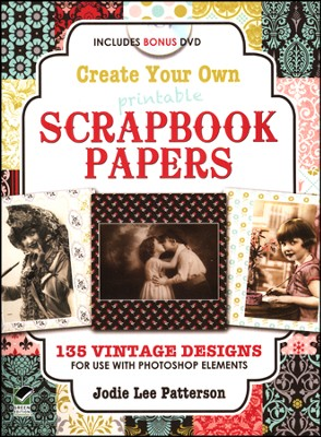 Create Your Own Scrapbook Papers: 175 Design Templates to Use with Photoshop Elements  -     By: Jodie Patterson