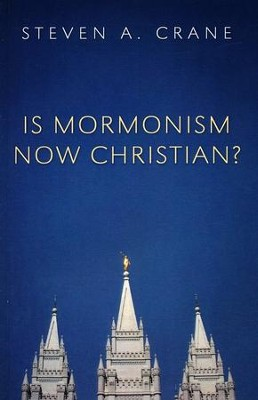 Is Mormonism Now Christian?  -     By: Steven Crane
