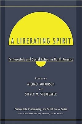A Liberating Spirit: Pentecostals and Social Action in North America  -     By: Michael Wilkinson