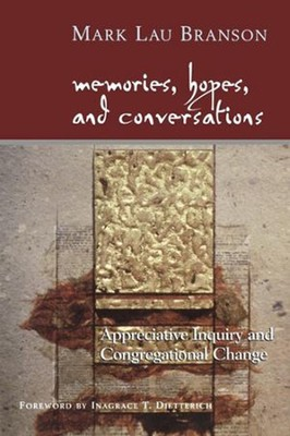 Memories, Hopes, and Conversations: Appreciative Inquiry and Congregational Change  -     By: Mark Lau Branson