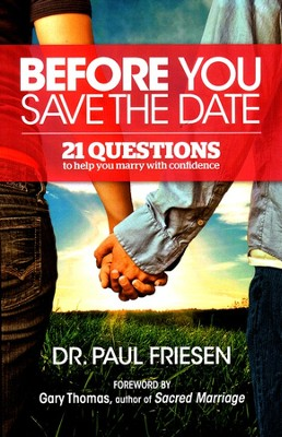 Before You Save the Date: 21 Questions to Help You Marry with Confidence  -     By: Dr. Paul Friesen