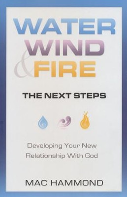 Water, Wind, Fire, The Next Steps: Developing Your New Relationship With God - Slightly Imperfect  -     By: Mac Hammond