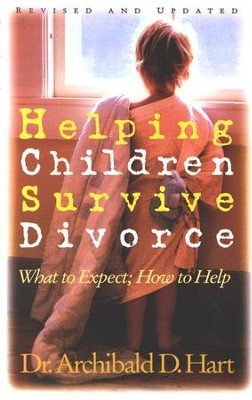 Helping Children Survive Divorce   -     By: Dr. Archibald D. Hart
