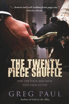 The Twenty-Piece Shuffle: How the Rich and Poor Lead Each Other Home  -     By: Greg Paul