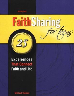 Faith Sharing for Teens: 25 Experiences That Connect Faith and Life  -     By: Michael Theisen
