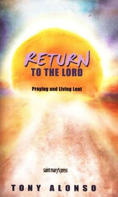 Return to the Lord: Praying and Living Lent  -     By: Tony Alonso