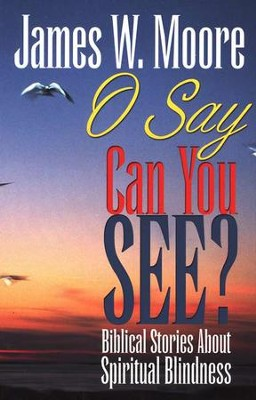 O Say Can You See  -     By: James W. Moore