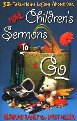 More Children's Sermons To Go: 52 Take-Home Lessons About God  -     By: Deborah Raney, Vicky Miller