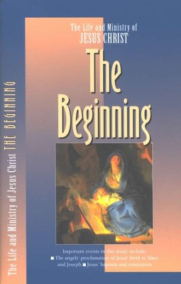 The Beginning, The Life and Ministry of Jesus Christ Series  -