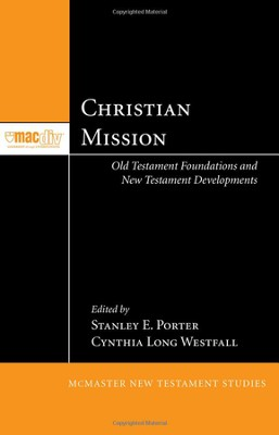 Christian Mission: Old Testament Foundations and New Testament Developments  -     By: Stanley E. Porter, Cynthia Long Westfall
