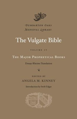 The Vulgate Bible, Volume IV: The Major Prophetical Books: Douay-Rheims Translation  -     Edited By: Angela M. Kinney     By: Edited by Angela M. Kinney