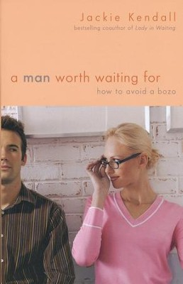 A Man Worth Waiting For: How to Avoid a Bozo  -     By: Jackie Kendall