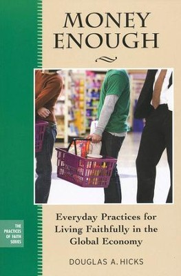 Money Enough: Everyday Practices for Living Faithfully in the Economy  -     By: Douglas A. Hicks