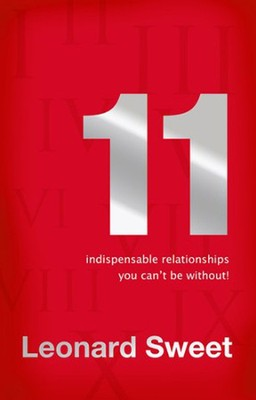 11 Indispensable Relationships You Can't Be Without!   -     By: Leonard Sweet
