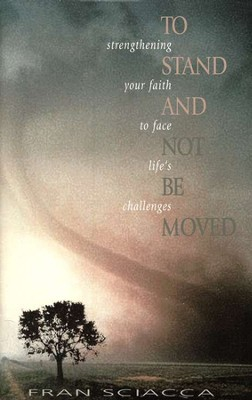 To Stand and Not Be Moved   -     By: Fran Sciacca