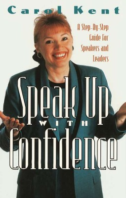 Speak Up With Confidence, A Step-by-Step Guide for Teachers and Leaders  -     By: Carol Kent