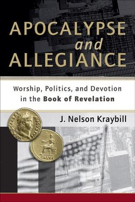 Apocalypse and Allegiance: Worship, Politics, and Devotion in the Book of Revelation - eBook  -     By: J. Nelson Kraybill
