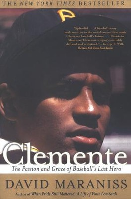 Clemente: The Passion and Grace of Baseball's Last Hero  -     By: David Maraniss