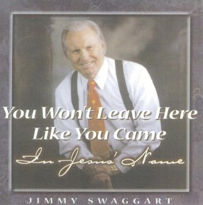 You Won't Leave Here Like You Came CD   -     By: Jimmy Swaggart