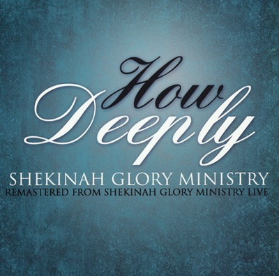 How Deeply   -     By: Shekinah Glory Ministry