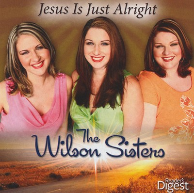 Jesus Is Just Alright   -     By: The Wilson Sisters