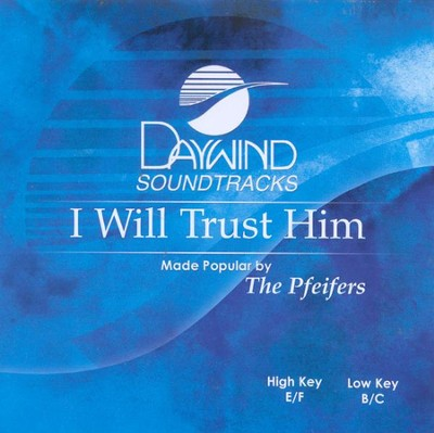 I Will Trust Him, Accompaniment CD   -     By: The Pfeifers