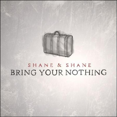 Bring Your Nothing   -     By: Shane & Shane