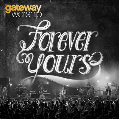 Forever Yours (Performance Split-Track)  [Music Download] -     By: Gateway Worship