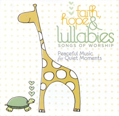 Faith, Hope & Lullabies: Songs of Worship   -