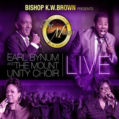 Bishop K.W. Brown Presents Earl Bynum and the Mount Unity Choir Live  -     By: Earl Bynum, The Mount Unity Choir