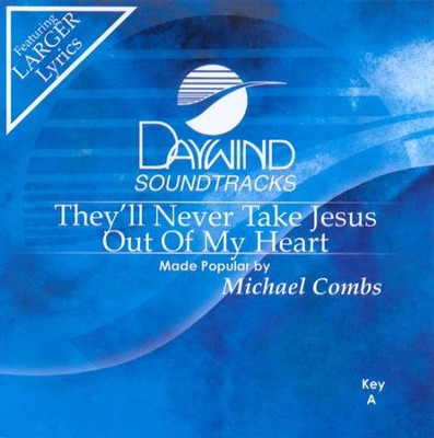 They'll Never Take Jesus Out Of My Heart, Accompaniment CD   -     By: Michael Combs