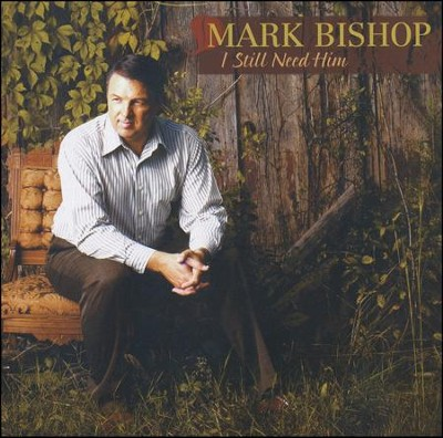 I Still Need Him   -     By: Mark Bishop