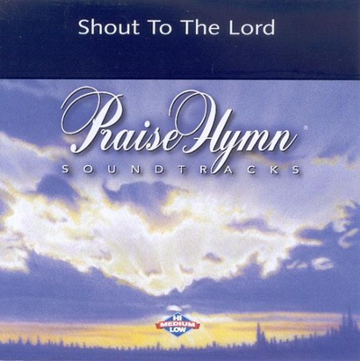 Shout To The Lord, Accompaniment CD   -     By: Praise Hymn Soundtracks
