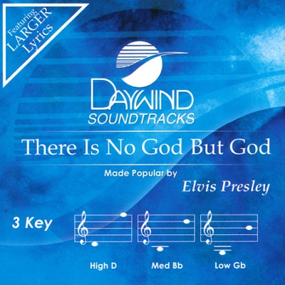 There Is No God But God   -     By: Elvis Presley