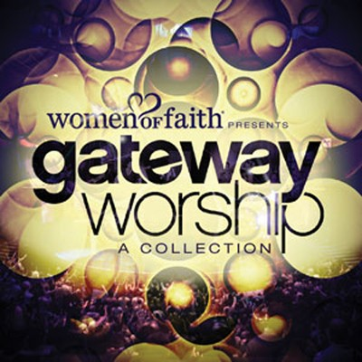 Women of Faith Presents Gateway Worship A Collection   -