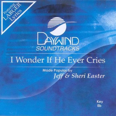 I Wonder If He Ever Cries, Accompaniment CD   -     By: Jeff Easter, Sheri Easter