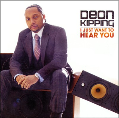 I Just Want to Hear You   -     By: Deon Kipping