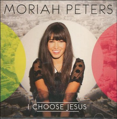 I Choose Jesus  [Music Download] -     By: Moriah Peters
