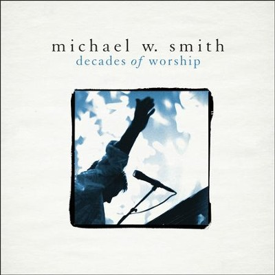 Decades of Worship   -     By: Michael W. Smith