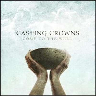 Come to the Well CD  -     By: Casting Crowns