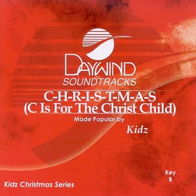 C-H-R-I-S-T-M-A-S (C Is For The Christ Child), Accompaniment CD   -     By: Kidz