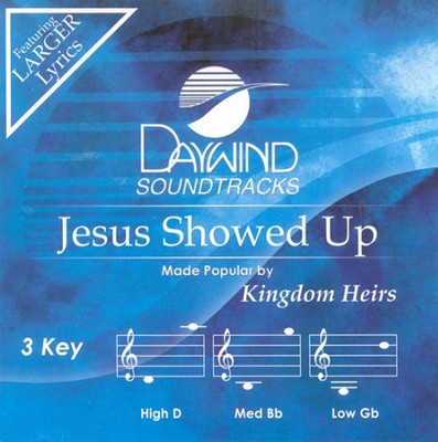 Jesus Showed Up, Accompaniment CD   -     By: The Kingdom Heirs