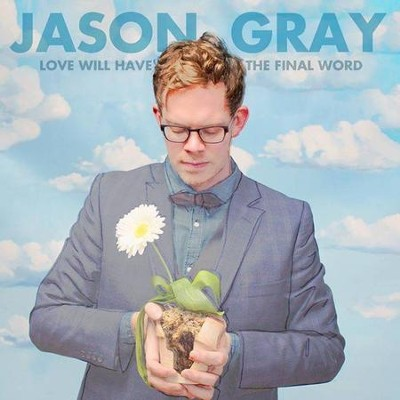 Love Will Have the Final Word   -     By: Jason Gray