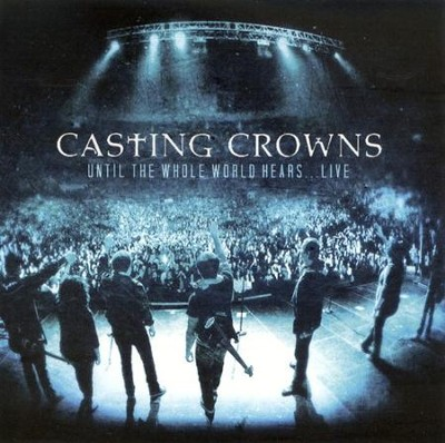Until the Whole World Hears . . . Live--CD and DVD   -     By: Casting Crowns