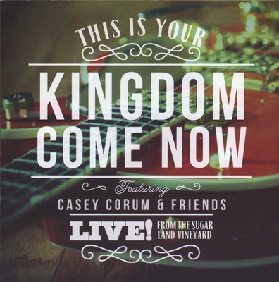 This Is Your Kingdom Now   -     By: Casey Corum & Friends