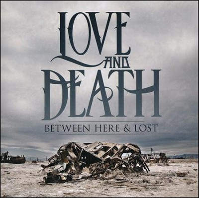 Between Here & Lost (Re-Issue)   -     By: Love & Death
