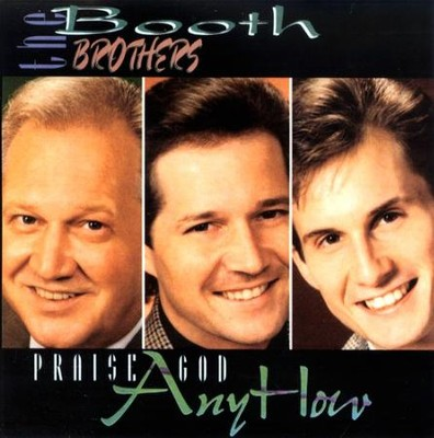 Praise God Anyhow CD   -     By: The Booth Brothers