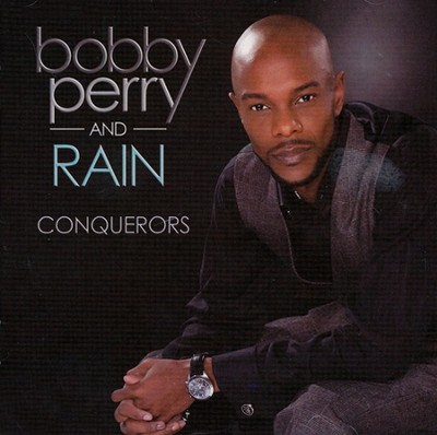 Conquerors   -     By: Bobby Perry, Rain