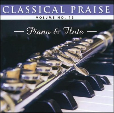 Classical Praise Volume 13: Piano and Flute   -