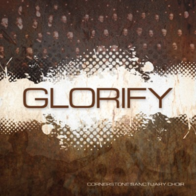 Glorify   -     By: Cornerstone Sanctuary Choir